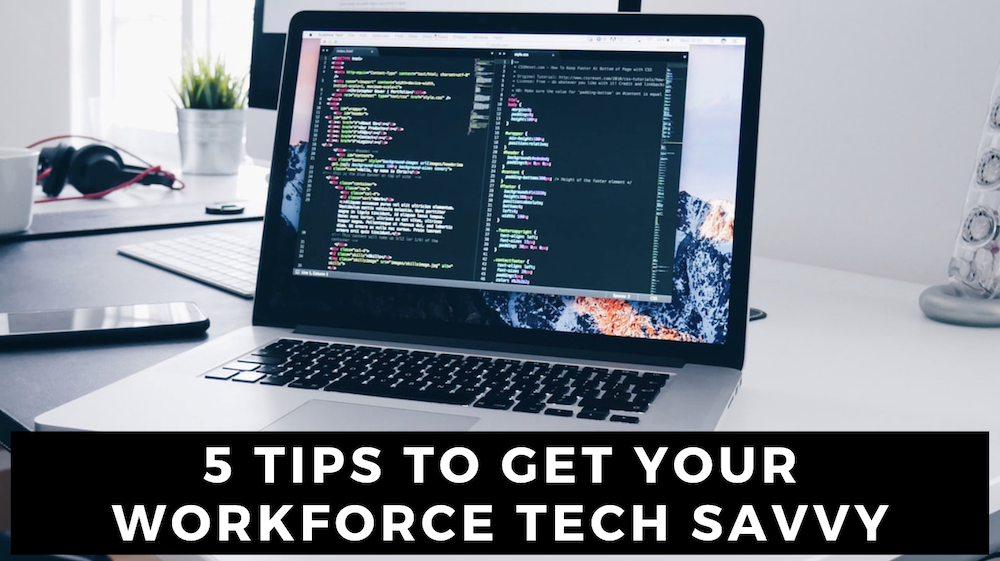 5 tips to get your workforce tech savvy