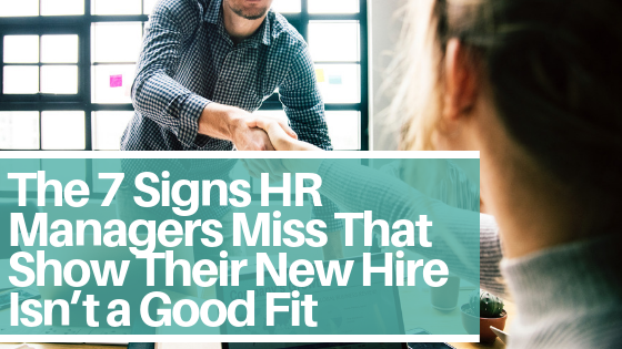 The 7 Signs HR Managers Miss That Show Their New Hire Isn't a Good Fit
